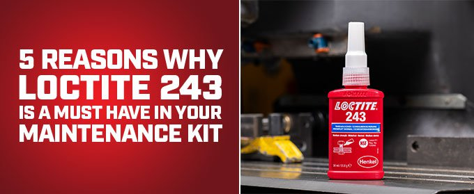 5 reasion why Loctite 243 is a must have in your maintanace kit